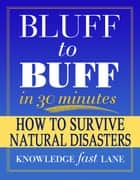 Bluff to Buff in 30 Minutes: How to Survive Natural Disasters - Facts & Trivia Quiz Questions Game Book ebook by Bluff to Buff Team