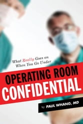 Operating Room Confidential: What Really Goes on When You Go Under ebook by Whang, MD Paul