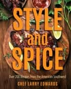 Style and Spice - Over 200 Recipes from the American Southwest ebook by Larry Edwards