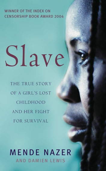 Slave - The True Story of a Girl's Lost Childhood and Her FIght for Survival ebook by Mende Nazer,Damien Lewis