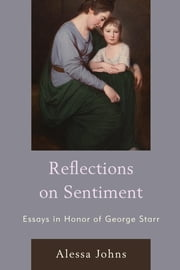Reflections on Sentiment - Essays in Honor of George Starr ebook by Alessa Johns,Barbara Benedict,James P. Carson,Alison Conway,Amy J. Pawl,Joanna Picciotto,John Richetti,Simon Stern,George Haggerty,Geoffrey Sill
