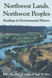 Northwest Lands, Northwest Peoples - Readings in Environmental History ebook by Dale D. Goble,Paul W. Hirt