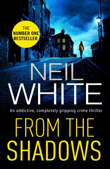 From The Shadows - An addictive, completely gripping crime thriller ebook by Neil White