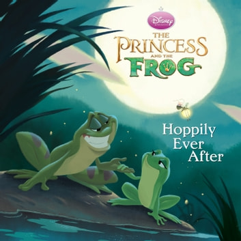 The Princess and the Frog: Hoppily Ever After ebook by Disney Book Group