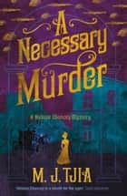 A Necessary Murder: A Heloise Chancey Victorian Mystery ebook by M.J. Tjia