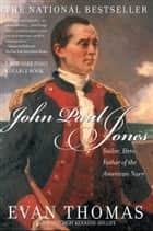 John Paul Jones - Sailor, Hero, Father of the American Navy ebook by Evan Thomas