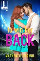 To Win Her Back ebook by Mackenzie Crowne