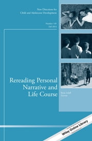 Rereading Personal Narrative and Life Course - New Directions for Child and Adolescent Development, Number 145 ebook by Brian Schiff