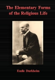 The Elementary Forms of the Religious Life ebook by Emile Durkheim