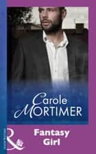 Fantasy Girl (Mills & Boon Modern) ebook by Carole Mortimer