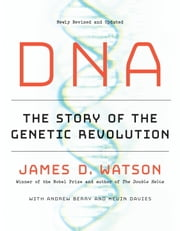 DNA - The Story of the Genetic Revolution ebook by James D. Watson,Andrew Berry,Kevin Davies