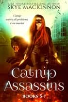 Catnip Assassins - Books 5-7 ebook by Skye MacKinnon