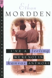 I've a Feeling We're Not in Kansas Anymore ebook by Ethan Mordden