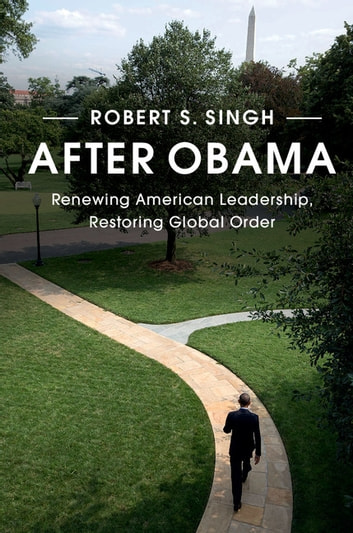 After Obama - Renewing American Leadership, Restoring Global Order ebook by Robert S. Singh