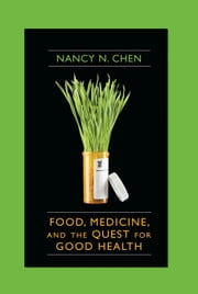 Food, Medicine, and the Quest for Good Health ebook by Nancy N. Chen