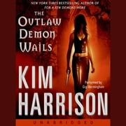 The Outlaw Demon Wails audiobook by Kim Harrison