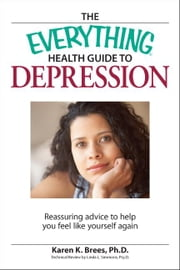 Everything Health Guide to Depression: Reassuring advice to help you feel like yourself again ebook by Brees, Karen