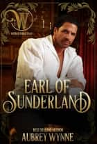 The Earl of Sunderland - The Wicked Earls' Club ebook by Aubrey Wynne