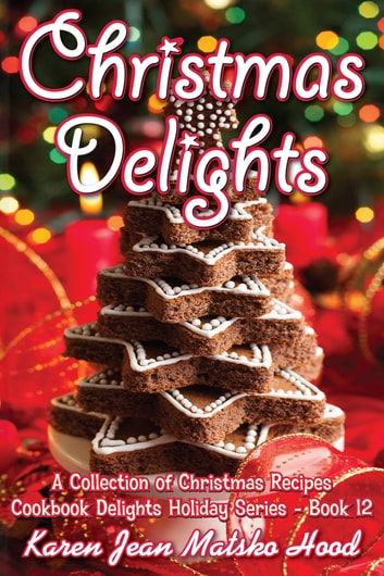 Christmas Delights Cookbook ebook by Karen Jean Matsko Hood