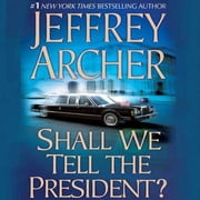 Shall We Tell the President? audiobook by Jeffrey Archer