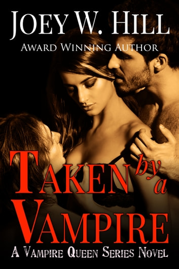 Taken by a Vampire - A Vampire Queen Series Novel ebook by Joey W. Hill
