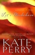 Let's Misbehave 電子書 by Kate Perry, Kathia Zolfaghari