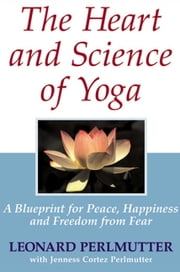 The Heart and Science of Yoga ebook by Leonard Perlmutter