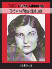 The 1931 Trunk Murders - The Story of Winnie Ruth Judd ebook by Julie McDonald