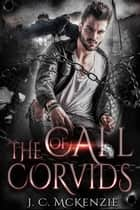 The Call of Corvids - A Raven Crawford Sibling Story, #1 ebook by J. C. McKenzie