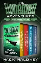 The Wingman Adventures Volume Two - Thunder in the East, The Twisted Cross, The Final Storm, and Freedom Express ebook by Mack Maloney