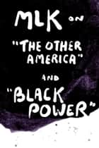 "MLK on ""The Other America"" and ""Black Power"" ebook by Martin Luther King, Jr."
