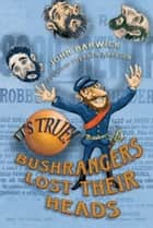 It's True! Bushrangers Lost Their Heads (23) ebook by John Barwick, Stephen Axelsen