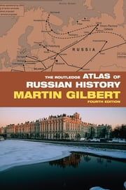 The Routledge Atlas of Russian History ebook by Martin Gilbert