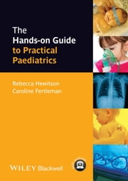 The Hands-on Guide to Practical Paediatrics ebook by Rebecca Hewitson,Caroline Fertleman