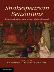 Shakespearean Sensations - Experiencing Literature in Early Modern England ebook by Dr Katharine A. Craik,Dr Tanya Pollard