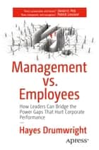 Management vs. Employees - How Leaders Can Bridge the Power Gaps That Hurt Corporate Performance eBook by Hayes Drumwright