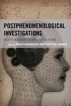Postphenomenological Investigations - Essays on Human–Technology Relations ebook by Peter-Paul Verbeek, Don Ihde, Stony Brook University,...