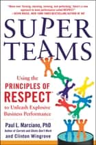 SuperTeams: Using the Principles of RESPECT™ to Unleash Explosive Business Performance ebook by Clinton Wingrove, Paul L. Marciano
