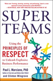 SuperTeams: Using the Principles of RESPECT™ to Unleash Explosive Business Performance ebook by Paul Marciano,Clinton Wingrove