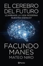 El cerebro del futuro ebook by Facundo Manes, Mateo Niro