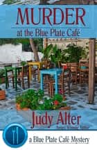 Murder at the Blue Plate Café ebook by Judy Alter