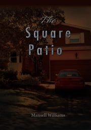 The Square Patio ebook by Mansell Williams