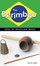The Berimbau ebook by Eric A. Galm