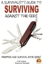 A Survivalist's Guide to Surviving Against the Odds ebook by Shannon Rizzotto