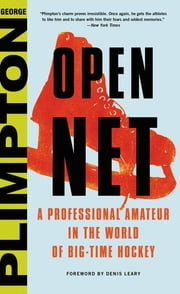 Open Net - A Professional Amateur in the World of Big-Time Hockey ebook by George Plimpton