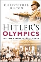 Hitler's Olympics - The 1936 Berlin Olympic Games ebook by Christopher Hilton