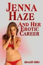 Jenna Haze And Her Erotic Career ebook by Meredith Miller