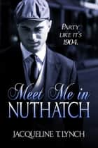 Meet Me in Nuthatch ebook by Jacqueline T. Lynch