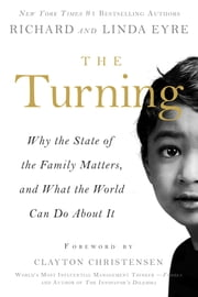 The Turning - Why the State of the Family Matters, and What the World Can Do about It ebook by Richard Eyre,Linda Eyre