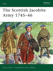 The Scottish Jacobite Army 1745-46 ebook by Stuart Reid,Gary Zaboly